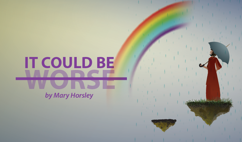 It Could Be Worse - A Column by Mary Horsley