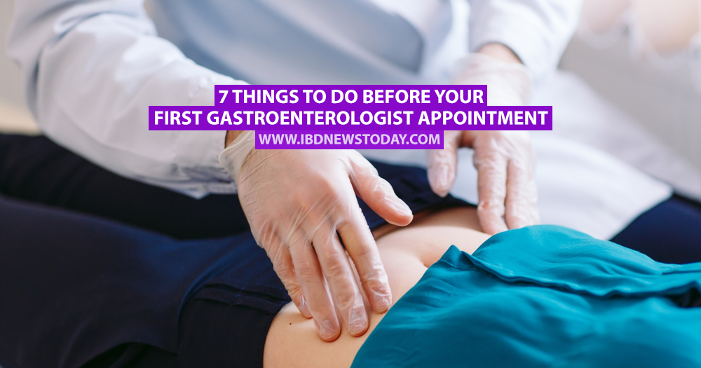 7 Things to Do Before Your First Gastroenterologist Appointment